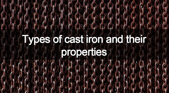 What Is Cast Iron? Different Types Of Cast Iron And Their Properties
