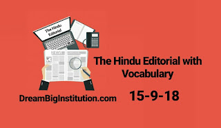 The Hindu Editorial With Important Vocabulary(15-9-18) - Dream Big Institution
