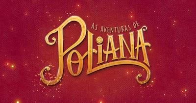 Resumo da novela As Aventuras de Poliana: capítulos de 07/05 a 17/05/2019