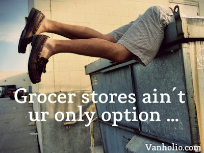 "Legs of dumpster diving man sticking out of dumpster. Quote says, ""Grocer stores ain't ur only option …"" Vanholio.com"