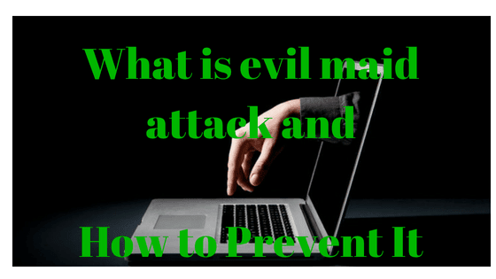 What is evil maid attack and How to Prevent It