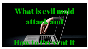 What is evil maid attack and How to Prevent It?