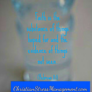 Faith is the substance of things hoped for and the evidence of things not seen. Hebrews 11:1