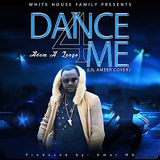 "[Music] Listen to ""Adam A. Zango – Dance 4 me""  Lil ameer cover"