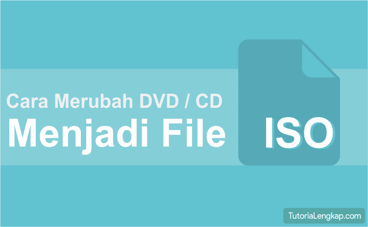 Cara Mudah Membuat File ISO dari CD/DVD Menggunakan UltraISO, Cara Membuat File Image [.Iso] dari CD/DVD, Cara Mengubah File Di CD/DVD Menjadi File ISO