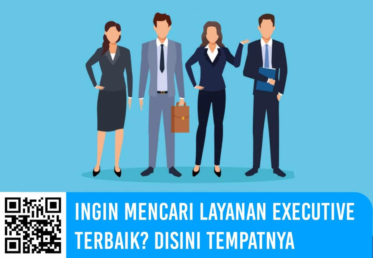 Ingin Mencari Layanan Executive Terbaik? Disini Tempatnya