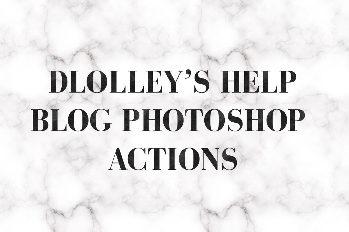 Dlolleys Help D Lolley S Help Blog Photoshop Actions