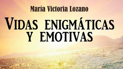 """""""Vidas enigmáticas y emotivas"""", María Victoria Lozano"""