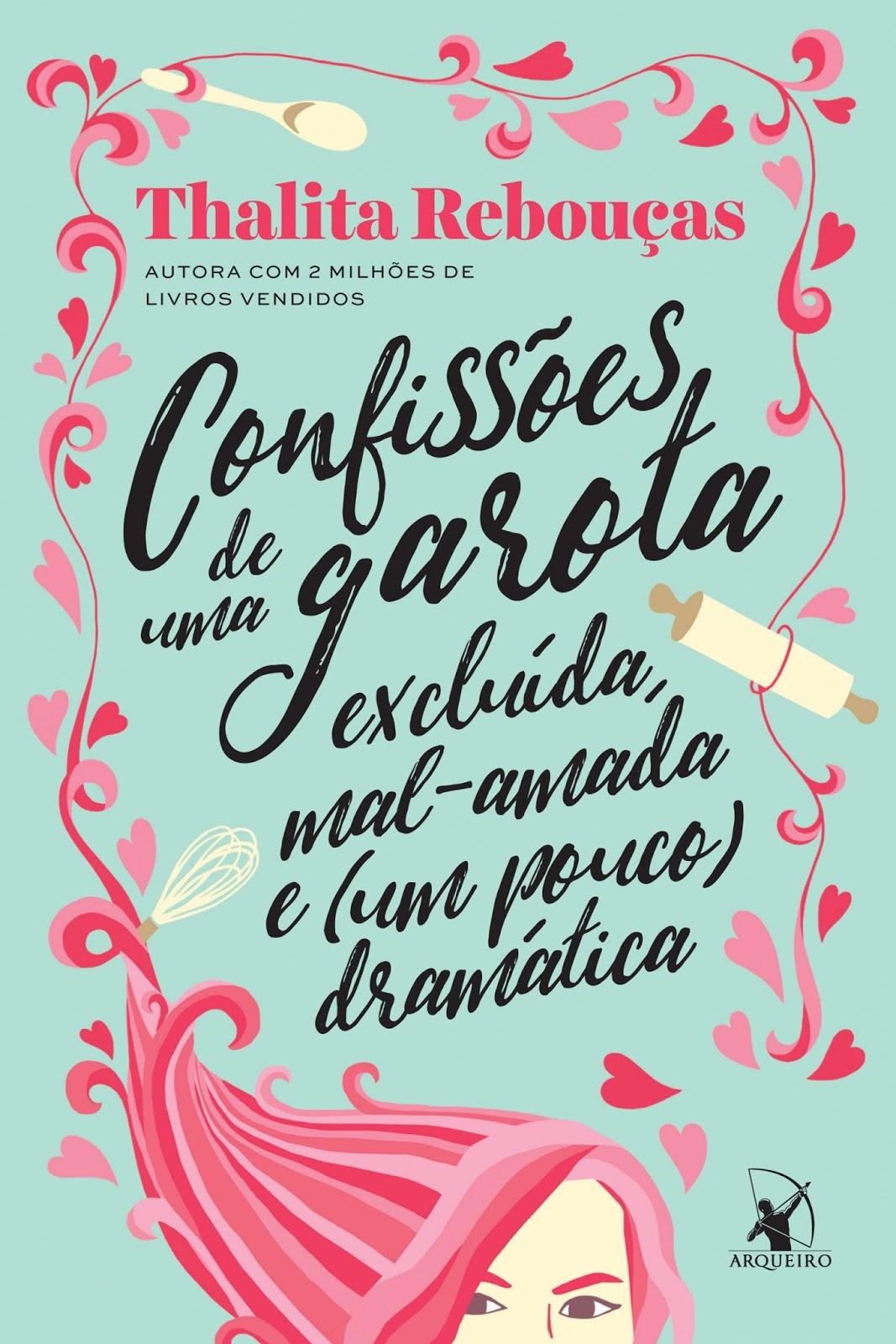 Blog Mais que Livros: Resenha - Confissões de uma garota excluída,  mal-amada e (um pouco) dramática, Thalita Rebouças