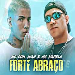 Baixar Música Forte Abraço - MC Kapela e MC Don Juan Mp3