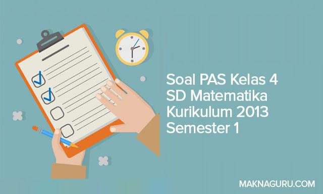 Soal PAS Kelas 4 SD Matematika Kurikulum 2013 Semester 1