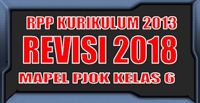 RPP PJOK Kelas 6 Kurikulum 2013 Revisi 2018