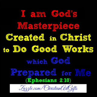 I am God's masterpiece created in Christ to do good works which God prepared for me. Ephesians 2:10
