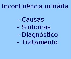 Incontinência urinária causas sintomas diagnóstico tratamento prevenção