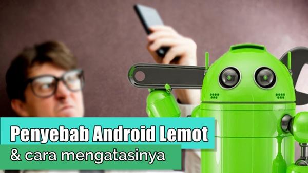 Penyebab Android Lemot dan cara mengatasinya
