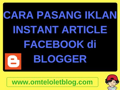 Cara Pasang Iklan Instant Article Facebook di Blogger