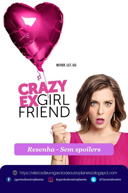 [Série] Crazy Ex-girlfriend: Personalidade Borderline (Resenha s/spoilers)