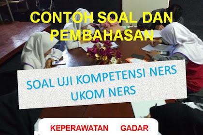 Contoh Soal Dan Pembahasan Soal Uji Kompetensi Ners (UKOM Ners) Keperawatan Gawat Darurat Sesi 2