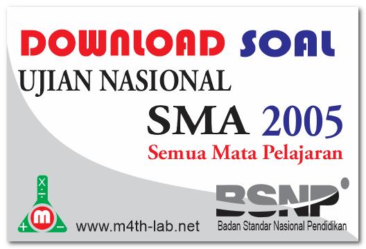 Download Soal Un Sma Tahun 2005 Semua Mata Pelajaran M4th Lab