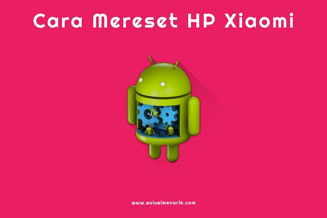 Cara Mereset HP Xiaomi
