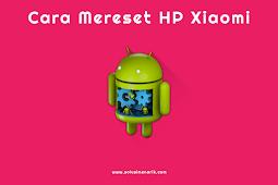 Cara Mereset HP Xiaomi Semua Tipe Lengkap