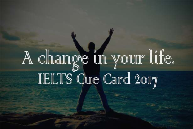 change in your life, positive change in your life, ielts cue card 2017, speaking cue card, ielts buddiezz