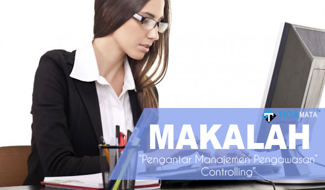 Tugas Makalah Pengantar Manajemen Pengawasan (Controlling) Doc dan Pdf