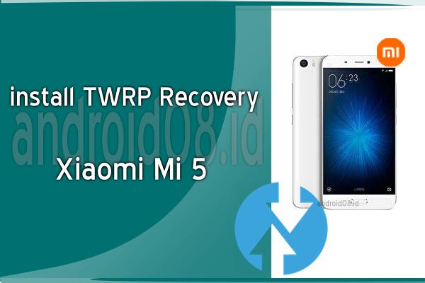 Cara Instal TWRP Recovery Xiaomi Mi 5