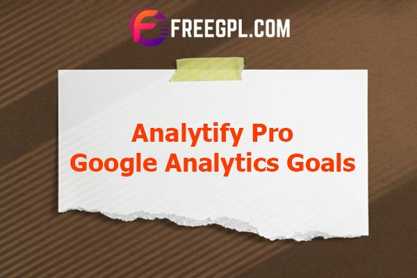 Analytify Pro Google Analytics Goals Nulled Download Free