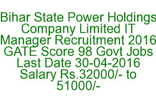 Bihar State Power Holdings Company Limited IT Manager Recruitment 2016 GATE Score 98 Govt Jobs Last Date 30-04-2016