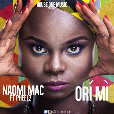 Naomi Mac Drops New Single 'Ori Mi' Featuring Pheelz (download)