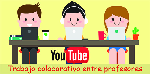 trabajo colaborativo youtube profesores
