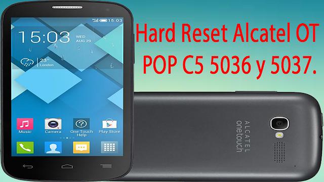 resetear Alcatel OT POP C5 5036 y 5037