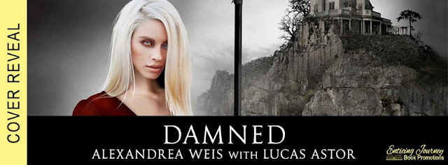 [Cover Reveal] DAMNED by Alexandrea Weis w/ Lucas Astor @alexandreaweis @EJBookPromos #Excerpt
