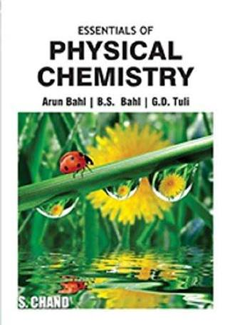 ESSENTIALS OF PHYSICAL CHEMISTRY BY ARUN BAHL, B S BAHL & G D TULI