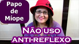 lente anti-relfexo antirreflexo vale a pena compensa como funciona cuidados preço papo de míope miopia oculos de grau ar dica