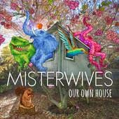 Mister Wives Our Own House Lyrics