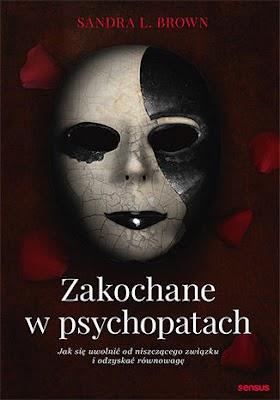 """""""Zakochane w psychopatach. Jak się uwolnić od niszczącego związku i odzyskać równowagę"""" - Sandra L. Brown"""