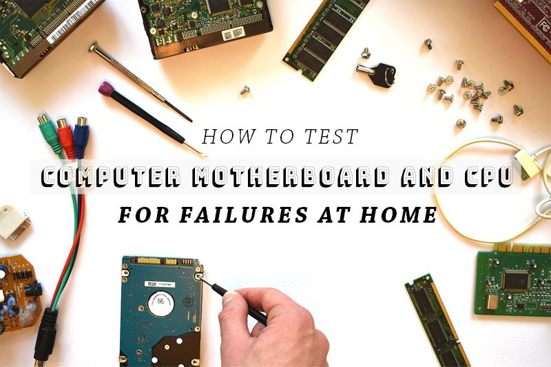 Test A Computer Motherboard And CPU For Failures At Home