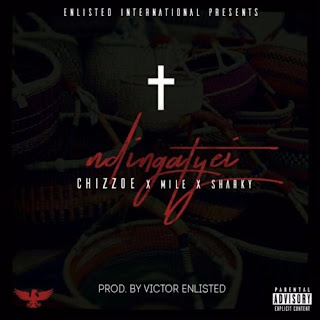 [feature]Chizzoe - Ndingatyei (Feat. Mile & Sharky) (Prod. by Victor Enlisted)