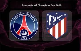 موعد مباراة باريس سان جيرمان وأتلتيكو مدريد في كأس الأبطال الودية 2018 والقنوات المجانية الناقلة لمباراة  باريس سان جيرمان وأتلتيكو مدريد اليوم