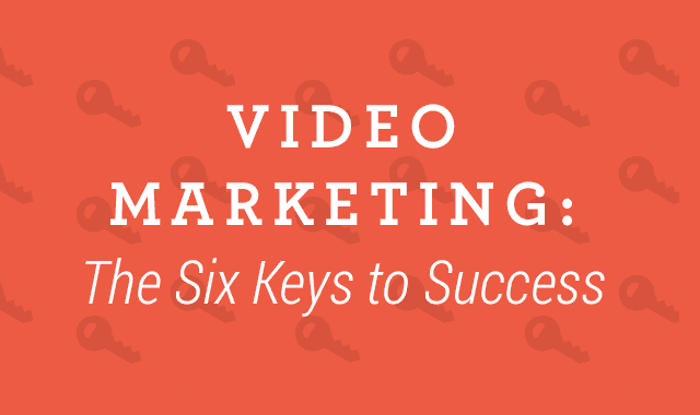 Video Marketing: The Six Keys to Success