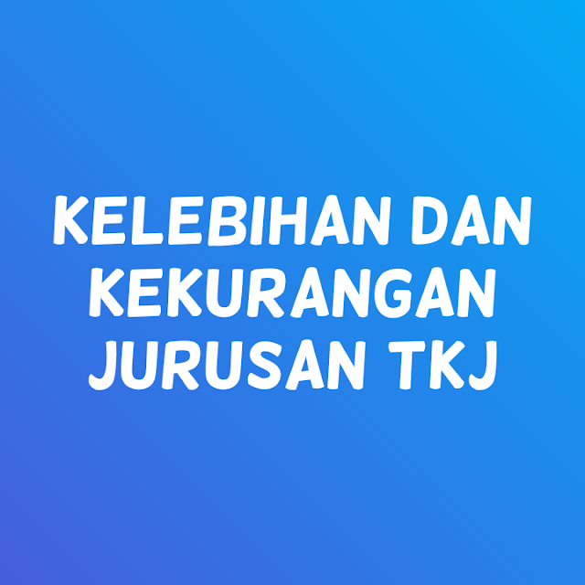 Kelebihan dan Kekurangan Jurusan TKJ SMK - Bang Aldhy ...