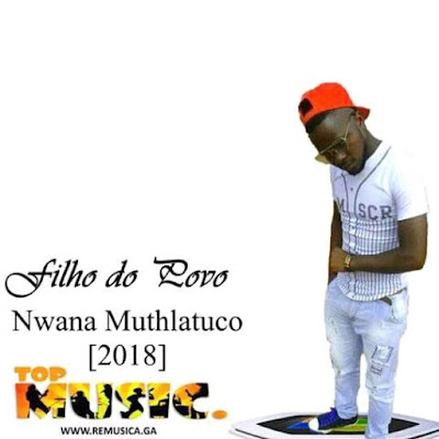 Filho Do Povo Nwana Muthlatuco - Nzi Taya Kwene (2018) [Download]