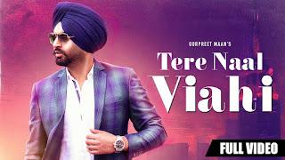 Tere Naal Viahi – Gurpreet Maan Punjabi Video Download