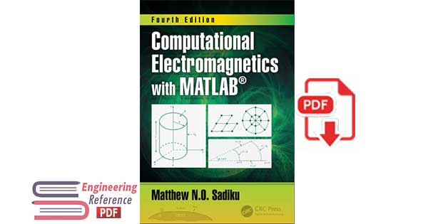 Computational Electromagnetics with MATLAB, Fourth Edition by Matthew N.O. Sadiku