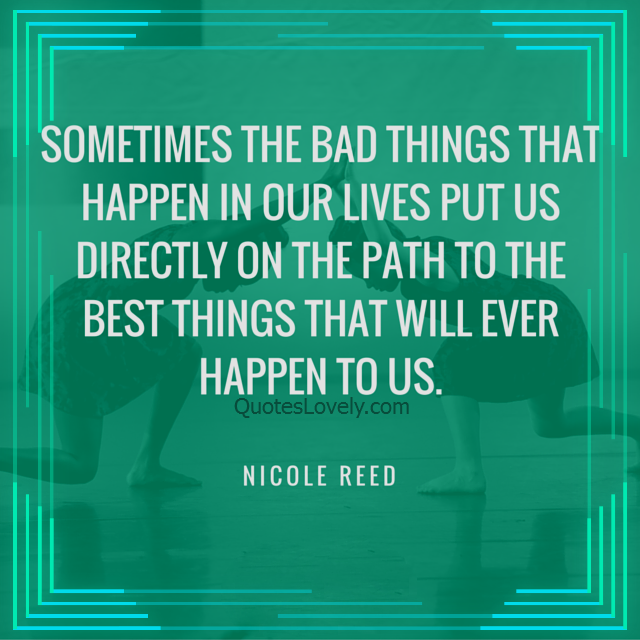 Sometimes the bad things that happen