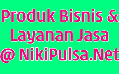 Produk dan Layanan Bisnis Server Niki Reload Agen Pulsa Elektrik Online Termurah Jakarta Bandung Semarang Surabaya