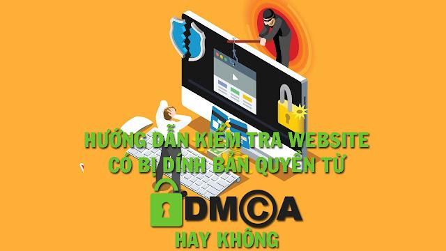 Hướng dẫn kiểm tra Website có bị dính luật bản quyền từ DMCA hay không