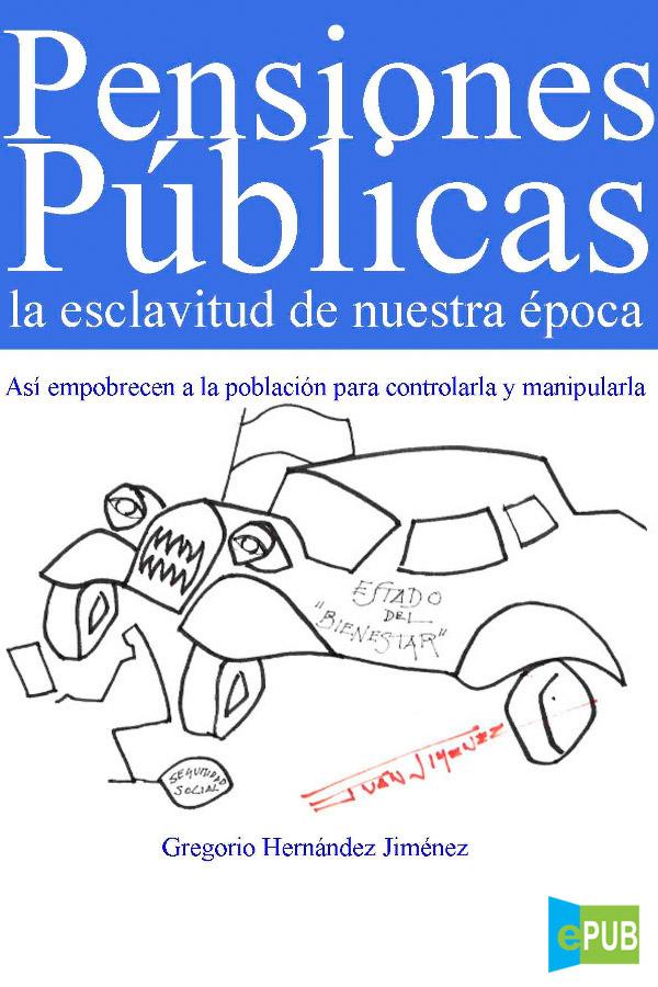 Pensiones públicas, la esclavitud de nuestra época – Gregorio Hernández Jiménez [MultiFormato]
